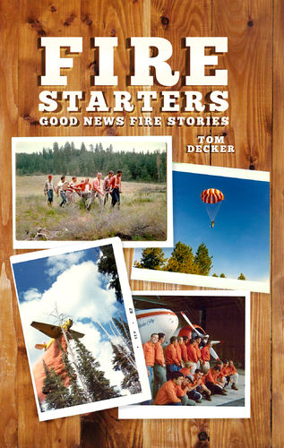 """Fire Starters – Good News Fire Stories"" by Tom Decker"