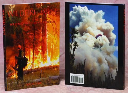 Wildfire West, Wildland Firefighting Pictorial, Volume 1 – by Mike McMillan – $44.95